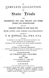 A Complete Collection of State Trials and Proceedings for High Treason and Other Crimes and Misdemeanors from the Earliest Period to the Year 1783, with Notes and Other Illustrations: Volume 8