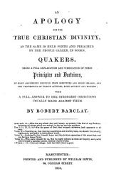 An Apology for the Christian Divinity: As the Sameis Held Forth and Preached by the People Called, in Scorm Quakers, Being a Full Explanation and Vindication of Their Principles and Doctrines