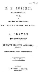 "D. M. Ausonii ... ex Ephemeride oratio. A prayer, from the ""Daily Exercise"" of D. M. Ausonius [translated by T. Hathornthwaite]. Lat. & Eng"