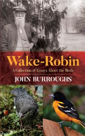 Wake-Robin: A Collection of Essays About the Birds