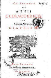 Cl. Salmasii De annis climactericis et antiqua astrologia diatribae..