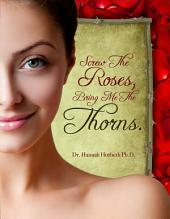 Screw The Roses Bring Me The Thorns: A Sex Guide For Women On Using Fantasy & Domination and Submission Sex To Create A More Erotic Life.