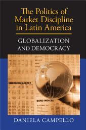 The Politics of Market Discipline in Latin America: Globalization and Democracy