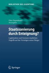 Staatssanierung durch Enteignung?: Legitimation und Grenzen staatlichen Zugriffs auf das Vermögen seiner Bürger