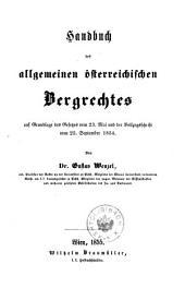 Handbuch des allgemeinen österreichischen Bergrechtes: auf Grundlage des Gesetzes vom 23. Mai und der Vollzugsschrift vom 25. September 1854