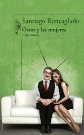 Óscar y las mujeres (Episodio 6)