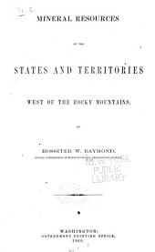 Statistics of Mines and Mining in the States and Territories West of the Rocky Mountains: Being the [1st-8th] Annual Report of Rossiter W. Raymond, U.S. Commissioner of Mining Statistics, Volume 1