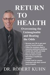 Return to Health: overcoming the unimaginable and beating the odds