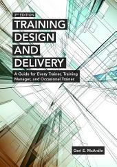 Training Design and Delivery, 3rd Edition: A Guide for Every Trainer, Training Manager, and Occasional Trainer