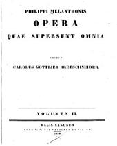Philippi Melanthonis Opera quae supersunt omnia: Volume 3