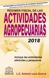 RÉGIMEN FISCAL DE LAS ACTIVIDADES AGROPECUARIAS 2018: incluye las actividades silvícolas y pesqueras