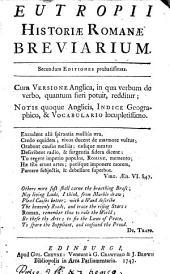 Eutropii Historiæ Romanæ Breviarium: Secundum Editiones Probatissimas, Cum Versione Anglica, in Qua Verbum de Verbo, Quantum Fieri Potuit, Redditur; Notis Quoque Anglicis, Indice Geographico, & Vocabulario Locupletissimo