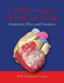 Cardiac Surgery for Nurses: Orientation, Policy, and Procedures