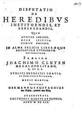 Disp. de heredibus instituendis, et exheredandis