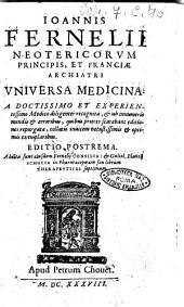 Ioannis Fernelii ...Vniuersa medicina: a doctissimo et experientissimo medico diligenter recognita, & ab innumeris mendis & erroribus, quibus priores scatebant editiones repurgata, ..