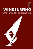 Windsurfing Strength and Conditioning Log: Daily Windsurfing Training Workout Journal and Fitness Diary for Windsurfer and Coach - Notebook