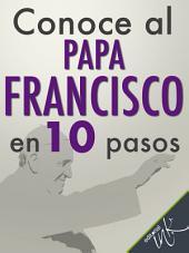 Conoce al Papa Francisco en 10 pasos