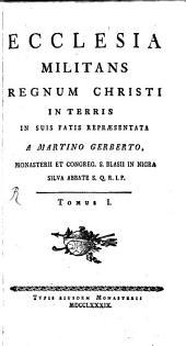 Ecclesia militans regnum Christi in terris: Volume 1