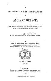 A History of the Literature of Ancient Greece: From the Foundation of the Socratic Schools to the Taking of Constantinople by the Turks. Being a Continuation of K. O. Müller's Work, Volume 2