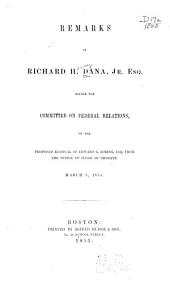 Remarks of Richard H. Dana, Jr., Esq. Before the Committee on Federal Relations: On the Proposed Removal of Edward G. Loring, Esq. from the Office of Judge of Probate, March 5, 1855