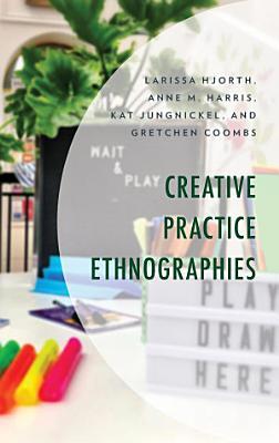 Creative Practice Ethnographies PDF