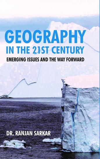 GEOGRAPHY IN THE 21ST CENTURY  EMERGING ISSUES AND THE WAY FORWARD PDF