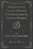 Prince Otto Island Nights Entertainments Father Damien  Classic Reprint  PDF