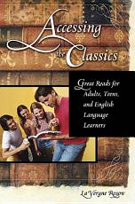 Accessing the Classics  Great Reads for Adults  Teens  and English Language Learners PDF
