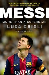 Messi – 2016 Updated Edition: More Than a Superstar
