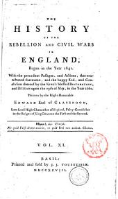 The History of the Rebellion and Civil Wars in England, Begun in the Year 1641. With the Precedent Passages, and Actions ... and Conclusion Thereof by the King Blessed Restoration, and Return Upon the 29th of May, in the Year 1660. Written by the Right Honorable Edward Earl of Clarendon: Vol. 11, Volume 11