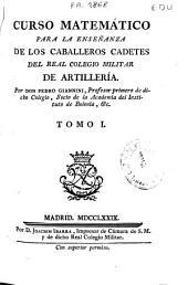 Curso matemático para la enseñanza de los caballeros cadetes del Real Colegio Militar de Artillería: Volumen 1