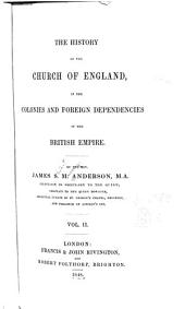 The History of the Church of England in the Colonies and Foreign Dependencies of the British Empire: Volume 2