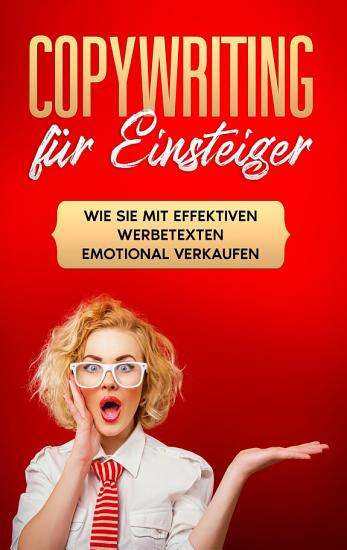 Copywriting f  r Einsteiger  Wie Sie mit effektiven Werbetexten emotional Verkaufen PDF