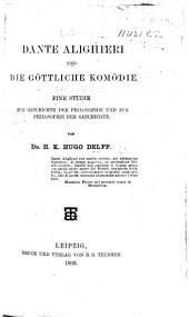 Dante Alighieri und die Göttliche komödie: Eine studie zur geschite der Philosophie und zur Philosophie der Geschichte, Band 1