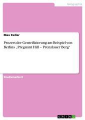 """Prozess der Gentrifizierung am Beispiel von Berlins """"Pregnant Hill – Prenzlauer Berg"""""""
