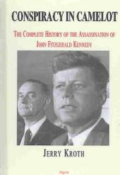 Conspiracy in Camelot: The Complete History of the Assassination of John Fitzgerald Kennedy