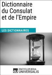 Dictionnaire du Consulat et de l'Empire: (Les Dictionnaires d'Universalis)