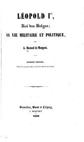Léopold Ier, roi des Belges: sa vie militaire et politique