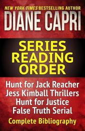 The Diane Capri Series Reading Order Checklist: The Hunt for Jack Reacher Series Thrillers, Jess Kimball Thrillers, Judge Willa Carson Mysteries, Jenny Lane Thrillers, Jordan Fox Thrillers, Chronological Bibliography
