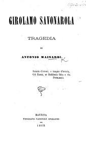 Girolamo Savonarola. Tragedia [in five acts and in verse].