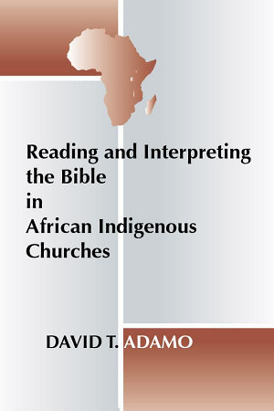 Reading and Interpreting the Bible in African Indigenous Churches PDF