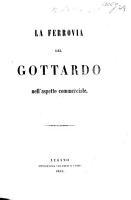 La Ferrovia del Gottardo nell  aspetto commerciale   A report drawn up by G  Koller  W  Schmidlin and G  Stoll   PDF