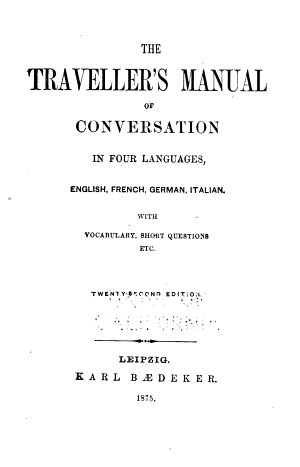 The Traveller s Manual of Conversation in Four Languages  English  French  German  Italian