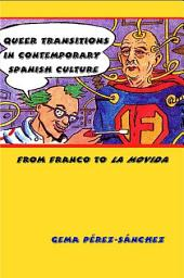 Queer Transitions in Contemporary Spanish Culture: From Franco to LA MOVIDA