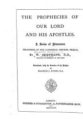The Prophecies of Our Lord and His Apostles: A Series of Discourses Delivered in the Cathederal Church, Berlin