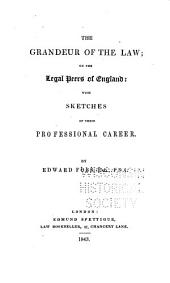 The Grandeur of the Law: Or, the Legal Peers of England : with Sketches of Their Professional Career