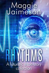 Rhythms: A Futuristic Short Story Collection