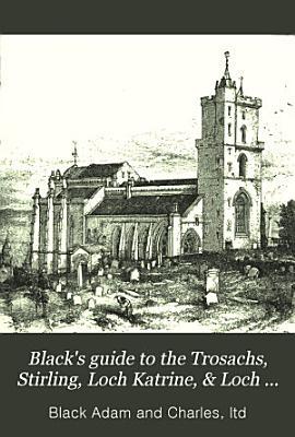 Black s Guide to the Trosachs  Stirling  Loch Katrine    Loch Lomond PDF