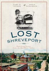 Lost Shreveport: Vanishing Scenes from the Red River Valley