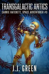 Transgalactic Antics: Carrie Hatchett, Space Adventurer #3